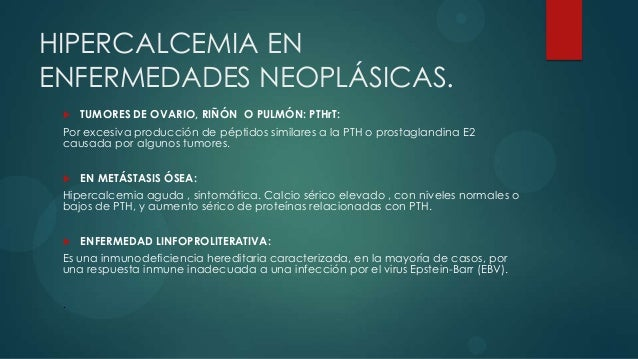 RESUMEN    Más del 90% de todos los casos de hipercalciemia se deben a     hiperparatiroidismo o neoplasia.    El hiperp...
