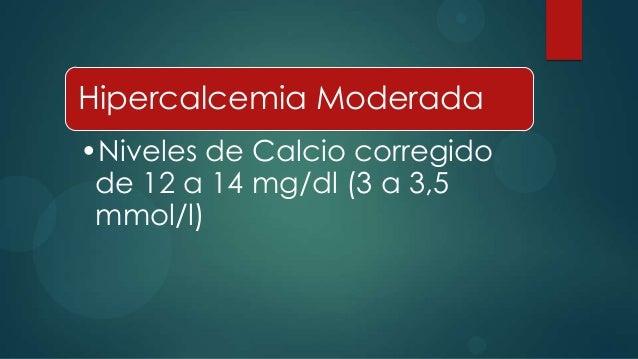 Hipercalcemia Moderada•Niveles de Calcio corregido de 12 a 14 mg/dl (3 a 3,5 mmol/l)