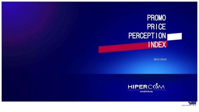 PROMO PRICE PERCEPTION INDEX 2015-2016 ALL RIGHTS RESERVED SOGAR GROUP -2014 PROMO PRICE PERCEPTION INDEX
