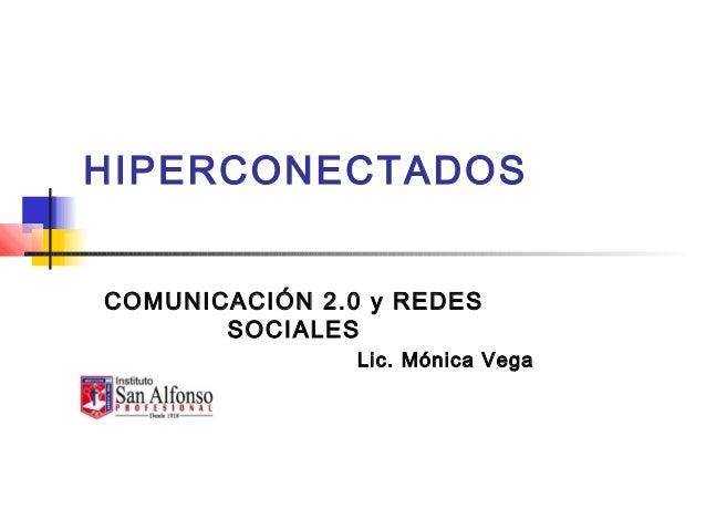 HIPERCONECTADOS COMUNICACIÓN 2.0 y REDES SOCIALES Lic. Mónica Vega