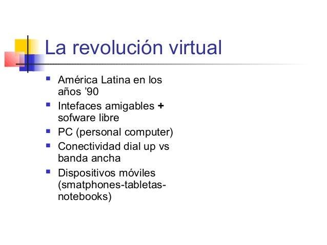 La revolución virtual  América Latina en los años '90  Intefaces amigables + sofware libre  PC (personal computer)  Co...