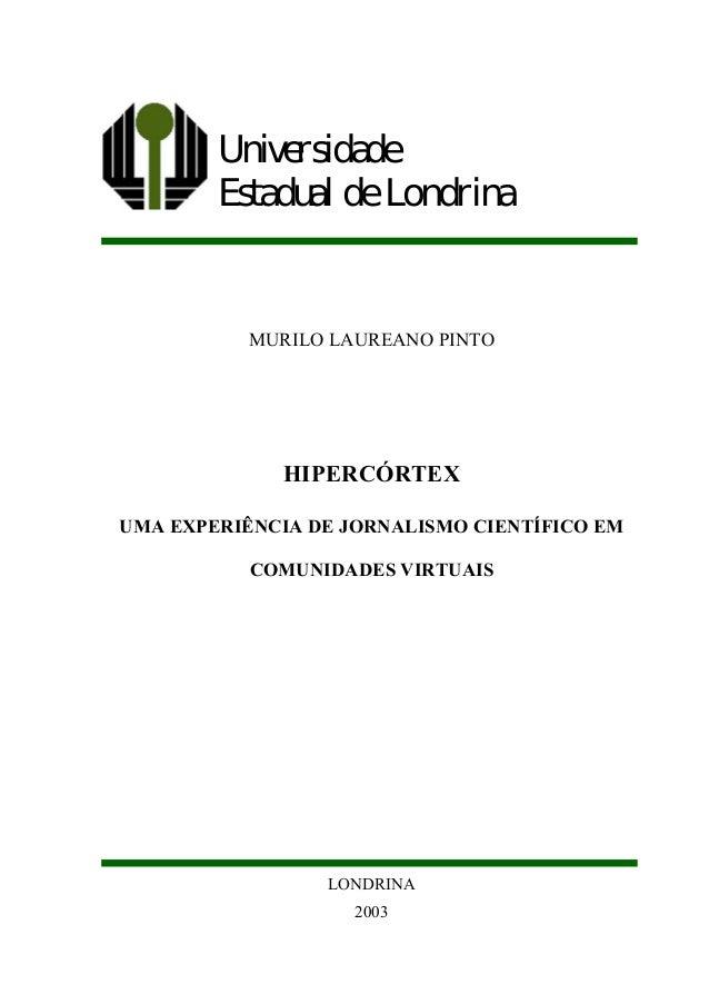 Universidade        Estadual de Londrina           MURILO LAUREANO PINTO             HIPERCÓRTEXUMA EXPERIÊNCIA DE JORNALI...