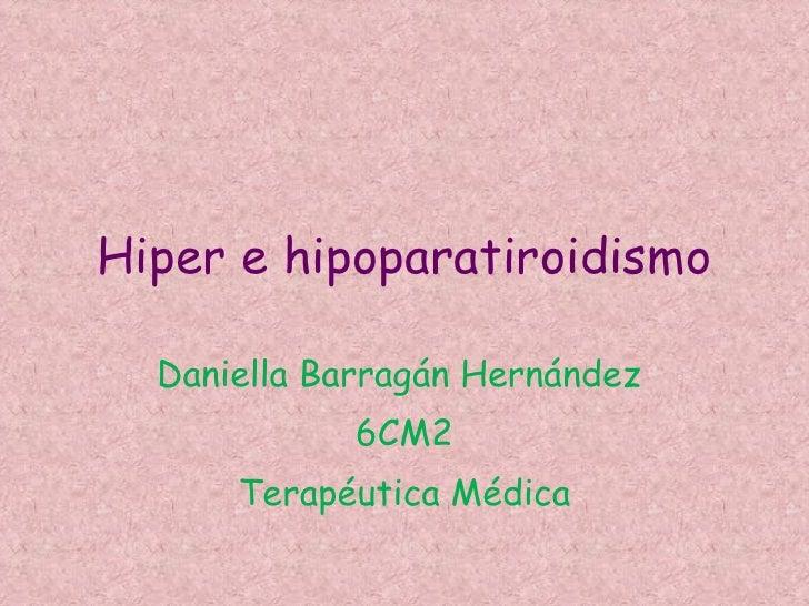 Hiper e hipoparatiroidismo Daniella Barragán Hernández  6CM2 Terapéutica Médica