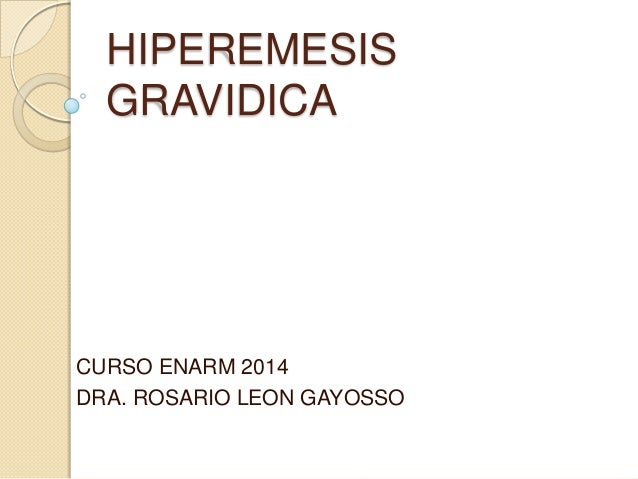 HIPEREMESIS GRAVIDICA CURSO ENARM 2014 DRA. ROSARIO LEON GAYOSSO