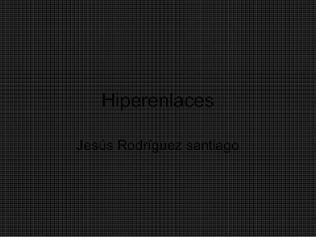 Hiperenlaces Jesús Rodríguez santiago