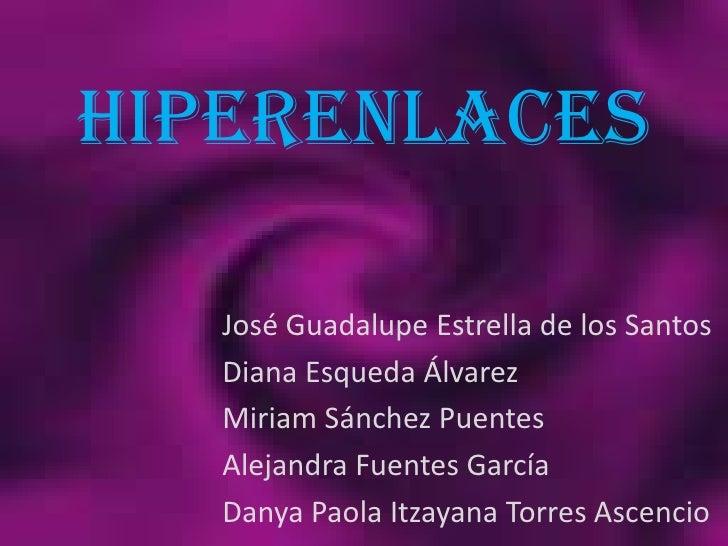 HIPERENLACES   José Guadalupe Estrella de los Santos   Diana Esqueda Álvarez   Miriam Sánchez Puentes   Alejandra Fuentes ...