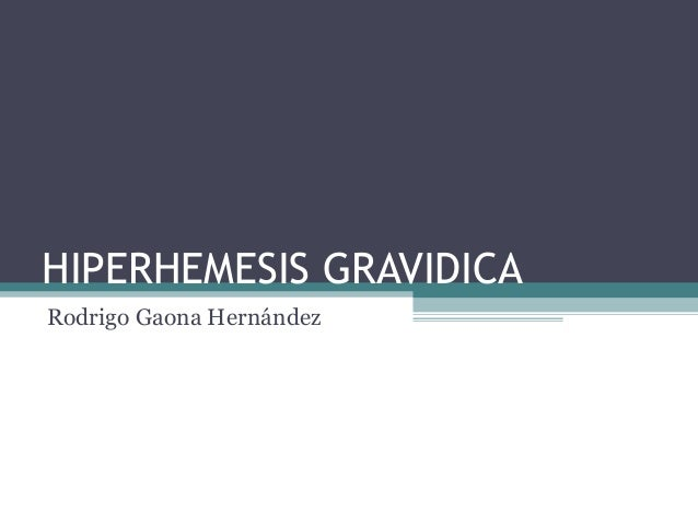 HIPERHEMESIS GRAVIDICA Rodrigo Gaona Hernández