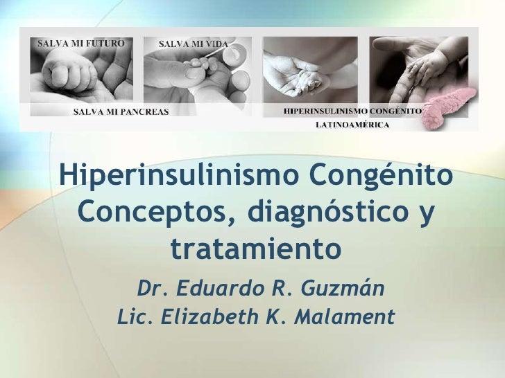 Hiperinsulinismo Congénito Conceptos, diagnóstico y       tratamiento     Dr. Eduardo R. Guzmán   Lic. Elizabeth K. Malament