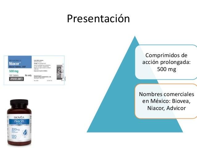 Presentación Comprimidos de acción prolongada: 500 mg Nombres comerciales en México: Biovea, Niacor, Advicor