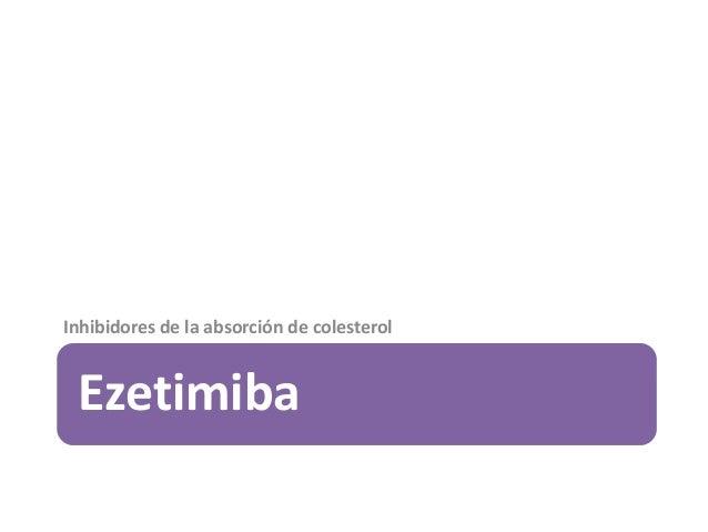 Ezetimiba Inhibidores de la absorción de colesterol