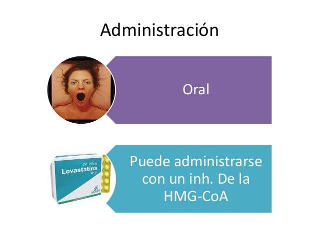 Administración Oral Puede administrarse con un inh. De la HMG-CoA