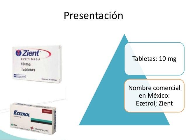 Presentación Tabletas: 10 mg Nombre comercial en México: Ezetrol; Zient