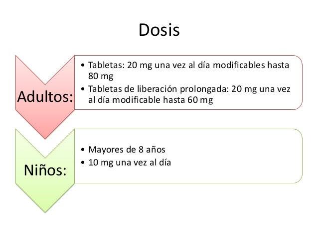 Dosis Adultos: • Tabletas: 20 mg una vez al día modificables hasta 80 mg • Tabletas de liberación prolongada: 20 mg una ve...
