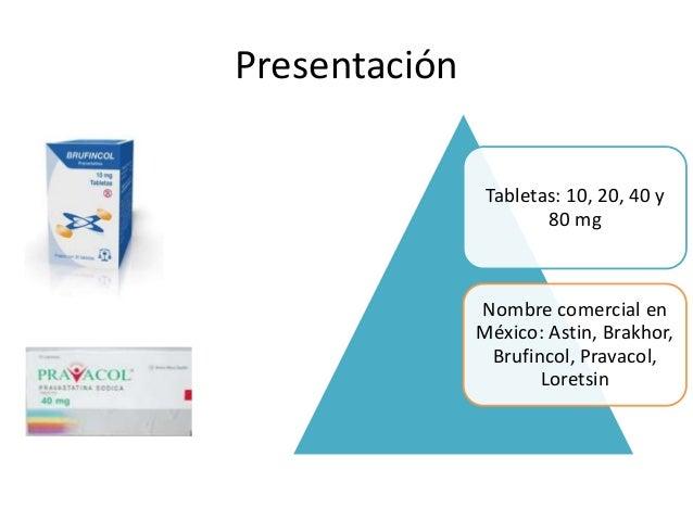 Presentación Tabletas: 10, 20, 40 y 80 mg Nombre comercial en México: Astin, Brakhor, Brufincol, Pravacol, Loretsin