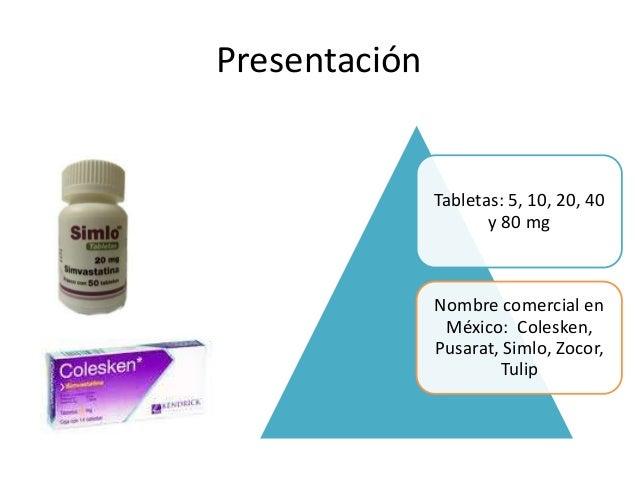 Presentación Tabletas: 5, 10, 20, 40 y 80 mg Nombre comercial en México: Colesken, Pusarat, Simlo, Zocor, Tulip
