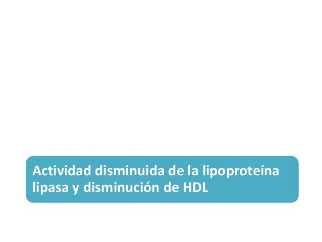 Actividad disminuida de la lipoproteína lipasa y disminución de HDL