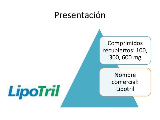 Presentación Comprimidos recubiertos: 100, 300, 600 mg Nombre comercial: Lipotril