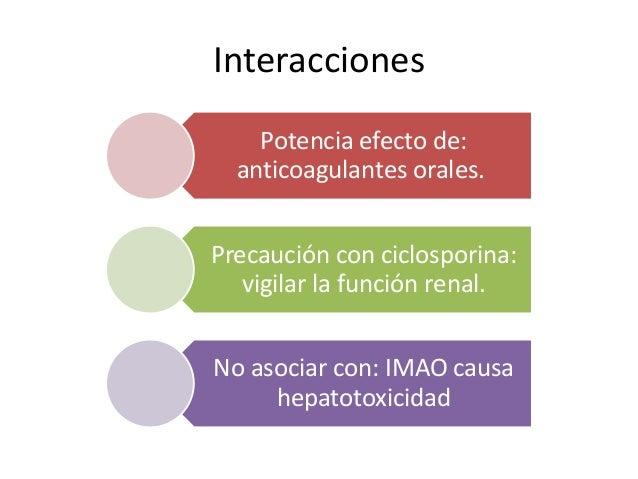 Interacciones Potencia efecto de: anticoagulantes orales. Precaución con ciclosporina: vigilar la función renal. No asocia...