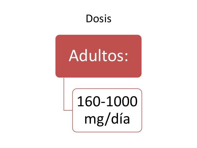 Dosis Adultos: 160-1000 mg/día