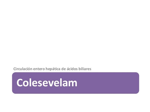 Colesevelam Circulación entero hepática de ácidos biliares