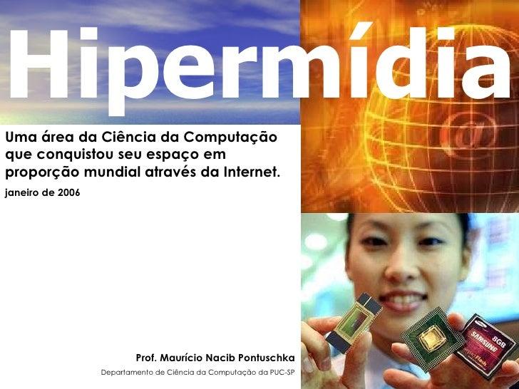 Uma área da Ciência da Computação que conquistou seu espaço em proporção mundial através da Internet. janeiro de 2006 Prof...