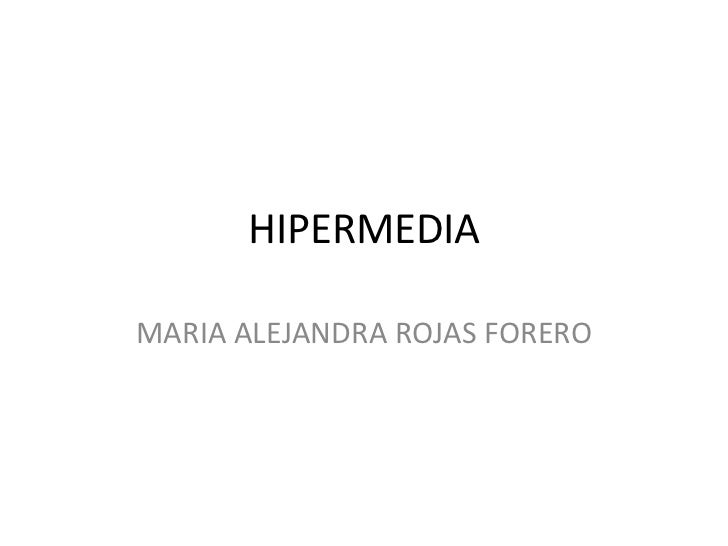 HIPERMEDIA<br />MARIA ALEJANDRA ROJAS FORERO<br />