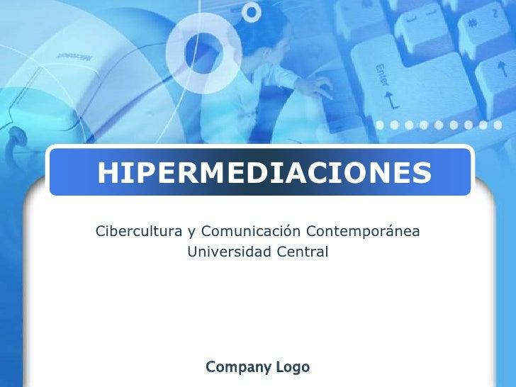 HIPERMEDIACIONES<br />Cibercultura y Comunicación Contemporánea<br />Universidad Central<br />