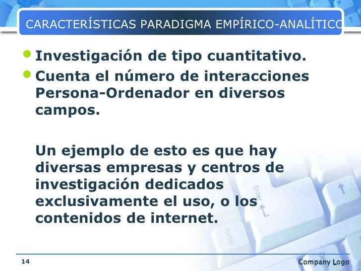 CARACTERÍSTICAS PARADIGMA EMPÍRICO-ANALÍTICO<br />Investigación de tipo cuantitativo.<br />Cuenta el número de interaccion...