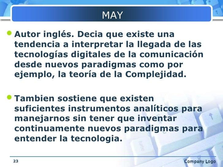 MAY<br />Autor inglés. Decia que existe una tendencia a interpretar la llegada de las tecnologías digitales de la comunica...