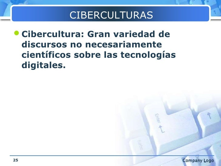 CIBERCULTURAS<br />Cibercultura: Gran variedad de discursos no necesariamente científicos sobre las tecnologías digitales....