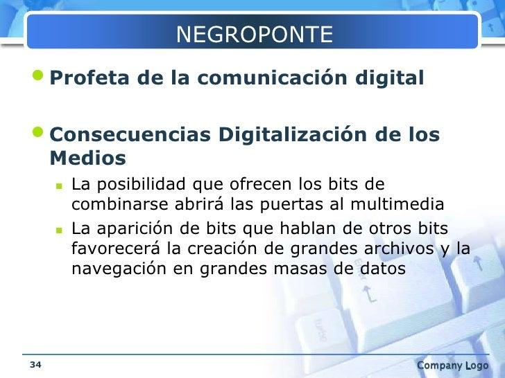 NEGROPONTE<br />Profeta de la comunicación digital<br />Consecuencias Digitalización de los Medios<br />La posibilidad que...