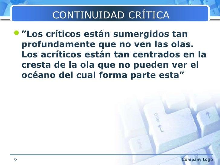 """CONTINUIDAD CRÍTICA<br />""""Los críticos están sumergidos tan profundamente que no ven las olas. Los acríticos están tan cen..."""
