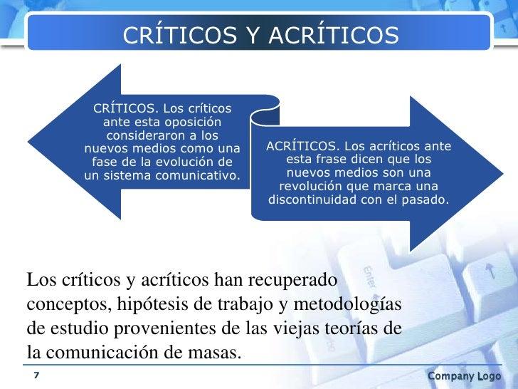 CRÍTICOS Y ACRÍTICOS<br />7<br />Los críticos y acríticos han recuperado conceptos, hipótesis de trabajo y metodologías de...