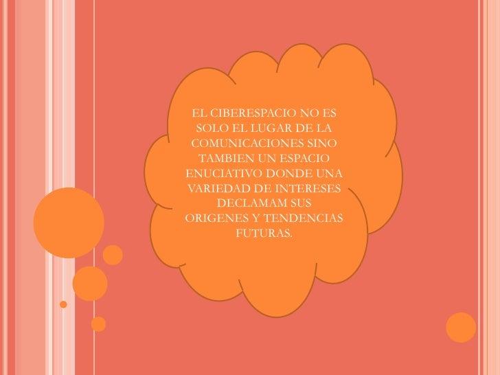 EL CIBERESPACIO NO ES SOLO EL LUGAR DE LA COMUNICACIONES SINO TAMBIEN UN ESPACIO ENUCIATIVO DONDE UNA VARIEDAD DE INTERESE...