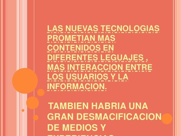 LAS NUEVAS TECNOLOGIAS PROMETIAN MAS CONTENIDOS EN DIFERENTES LEGUAJES , MAS INTERACCION ENTRE LOS USUARIOS Y LA INFORMACI...