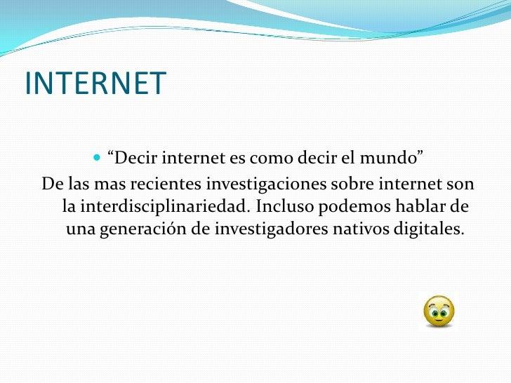 """INTERNET        """"Decir internet es como decir el mundo"""" De las mas recientes investigaciones sobre internet son   la inte..."""