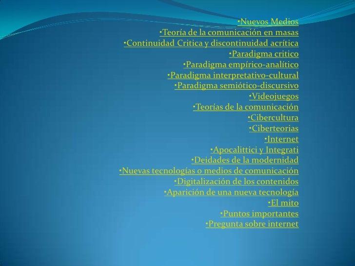 •Nuevos Medios           •Teoría de la comunicación en masas  •Continuidad Critica y discontinuidad acrítica              ...