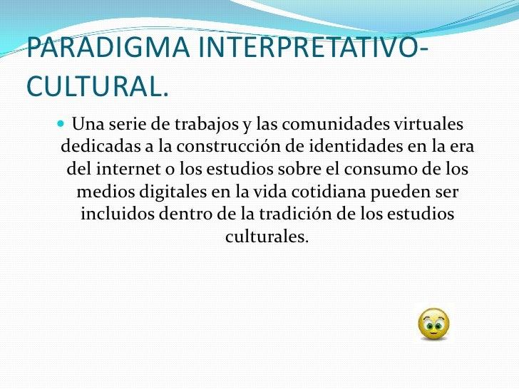 PARADIGMA INTERPRETATIVO- CULTURAL.   Una serie de trabajos y las comunidades virtuales   dedicadas a la construcción de ...