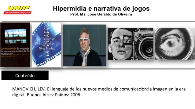 Hipermidia e narrativa de jogos Prof. Ms. José Geraldo de Oliveira Conteúdo MANOVICH,LEV.Ellenguajedelosnuevosmedi...