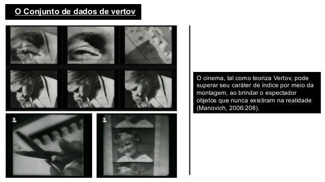 O cinema, tal como teoriza Vertov, pode superar seu caráter de índice por meio da montagem, ao brindar o espectador objeto...