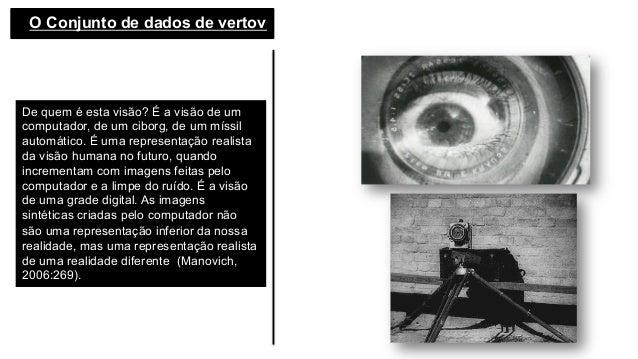 O Conjunto de dados de vertov De quem é esta visão? É a visão de um computador, de um ciborg, de um míssil automático. É ...