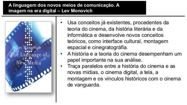 A linguagem dos novos meios de comunicação. A imagem na era digital – Lev Monovich • Usa conceitos já existentes, proced...