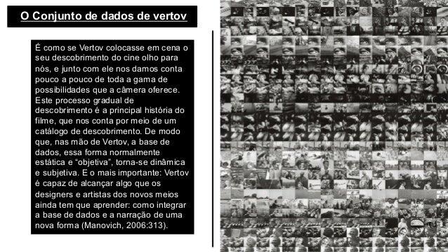 O Conjunto de dados de vertov  É como se Vertov colocasse em cena o seu descobrimento do cine olho para nós, e junto com...