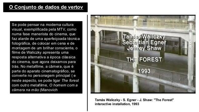O Conjunto de dados de vertov Se pode pensar na moderna cultura visual, exemplificada pela MTV, como numa fase manerista d...