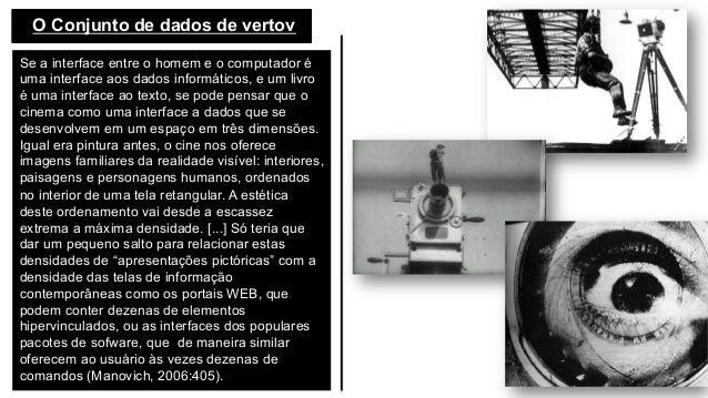O Conjunto de dados de vertov Se a interface entre o homem e o computador é uma interface aos dados informáticos, e um l...