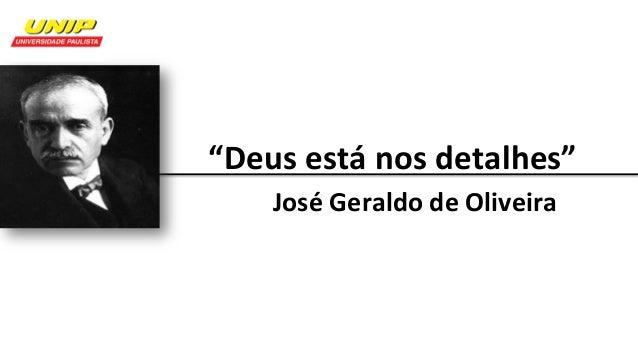 """Deusestánosdetalhes""   JoséGeraldodeOliveira"
