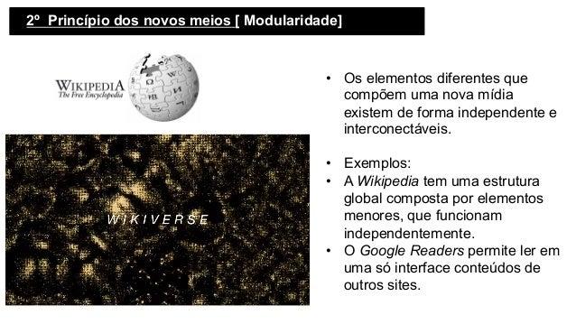 2º Princípio dos novos meios [ Modularidade]   • Os elementos diferentes que compõem uma nova mídia existem de forma in...