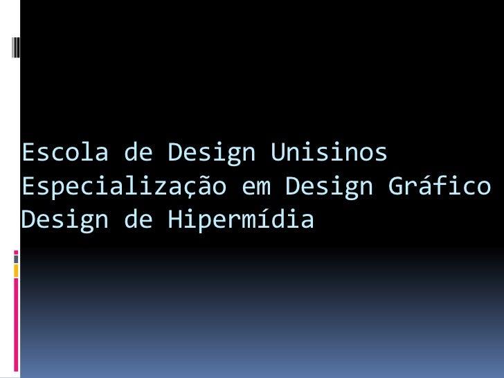 Escola de Design Unisinos Especialização em Design Gráfico Design de Hipermídia