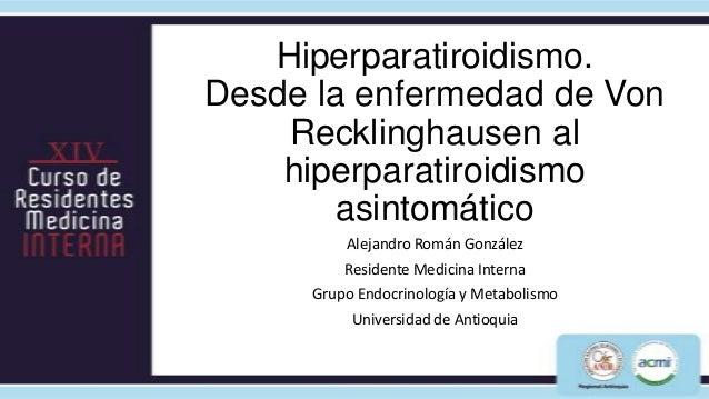 Hiperparatiroidismo.Desde la enfermedad de Von    Recklinghausen al    hiperparatiroidismo        asintomático          Al...