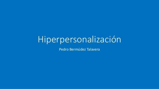 Hiperpersonalización Pedro Bermúdez Talavera